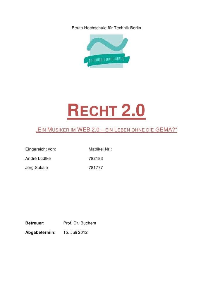 """Beuth Hochschule für Technik Berlin                     RECHT 2.0     """"EIN MUSIKER IM WEB 2.0 – EIN LEBEN OHNE DIE GEMA?""""E..."""