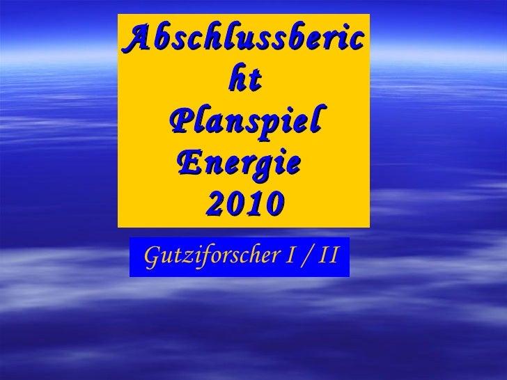 Abschlussbericht Planspiel Energie  2010 Gutziforscher I / II