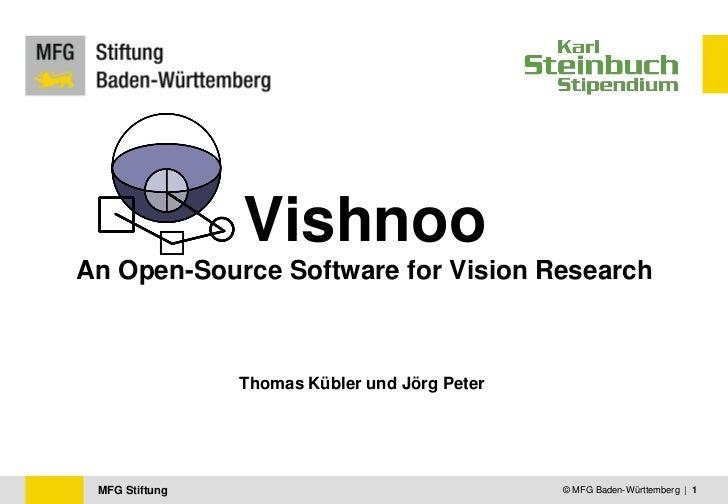 VishnooAn Open-Source Software for Vision Research                Thomas Kübler und Jörg Peter MFG Stiftung               ...