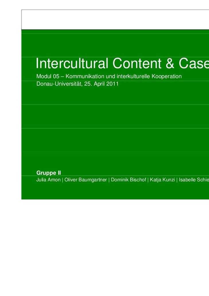 Intercultural Content & CaseModul 05 – Kommunikation und interkulturelle KooperationDonau-Universität, 25. April 2011Grupp...