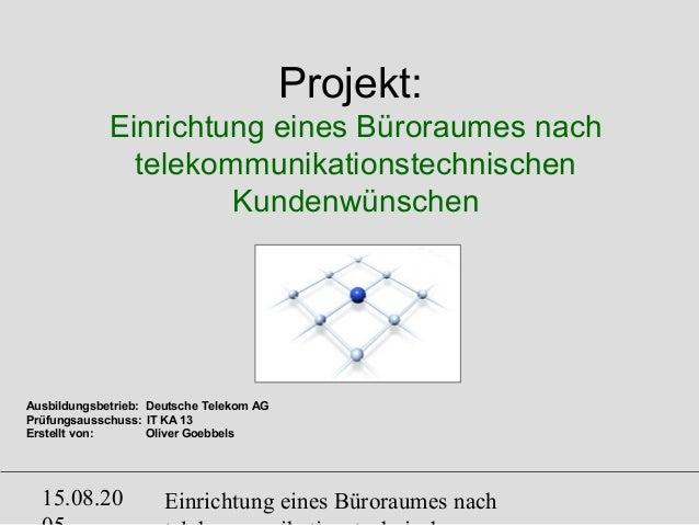 Einrichtung eines Büroraumes nach15.08.20 Projekt: Einrichtung eines Büroraumes nach telekommunikationstechnischen Kundenw...