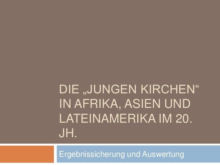 """DIE """"JUNGEN KIRCHEN""""IN AFRIKA, ASIEN UNDLATEINAMERIKA IM 20.JH.Ergebnissicherung und Auswertung"""