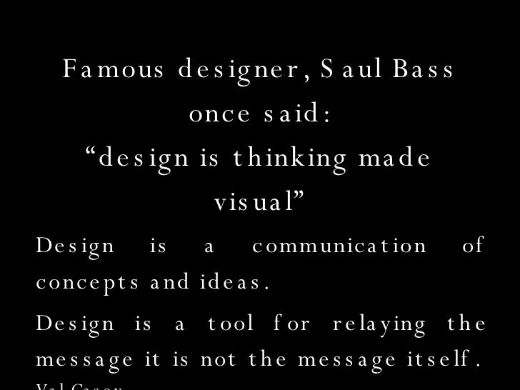 """Famous designer, Saul Bass once said: """"design is thinking made visual"""" Design is a communication of concepts and ideas. De..."""