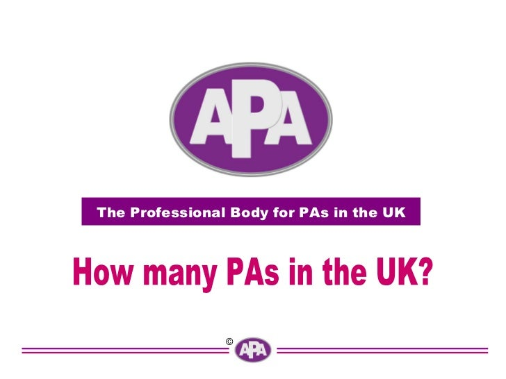 The Professional Body for PAs in the UK How many PAs in the UK?