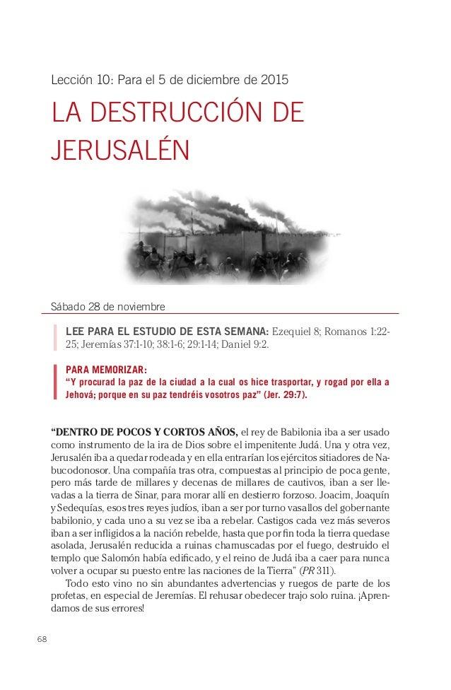 68 Lección 10: Para el 5 de diciembre de 2015 LA DESTRUCCIÓN DE JERUSALÉN Sábado 28 de noviembre LEE PARA EL ESTUDIO DE ES...