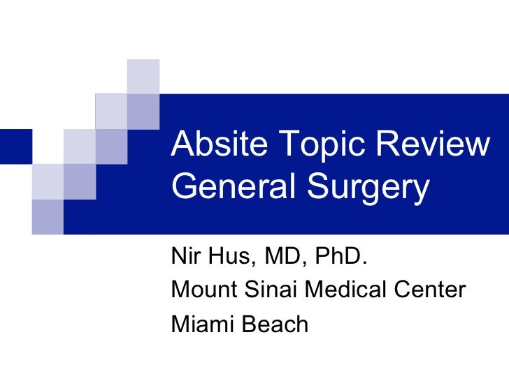 Absite Topic ReviewGeneral SurgeryNir Hus, MD, PhD.Mount Sinai Medical CenterMiami Beach