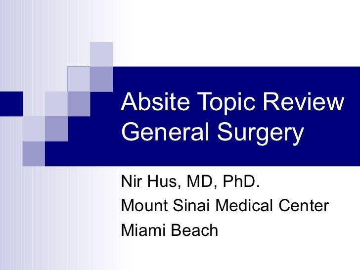 Absite Topic Review General Surgery Nir Hus, MD, PhD. Mount Sinai Medical Center Miami Beach