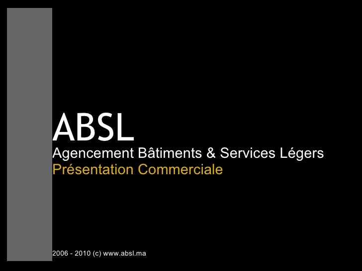 ABSL Agencement Bâtiments & Services Légers   Présentation Commerciale 2006 - 2010 (c) www.absl.ma