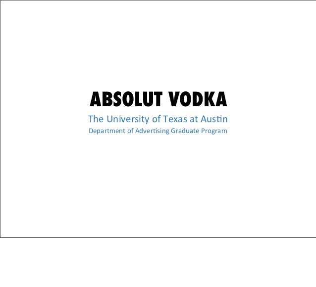 ABSOLUT VODKAThe	  University	  of	  Texas	  at	  Aus3nDepartment	  of	  Adver3sing	  Graduate	  Program