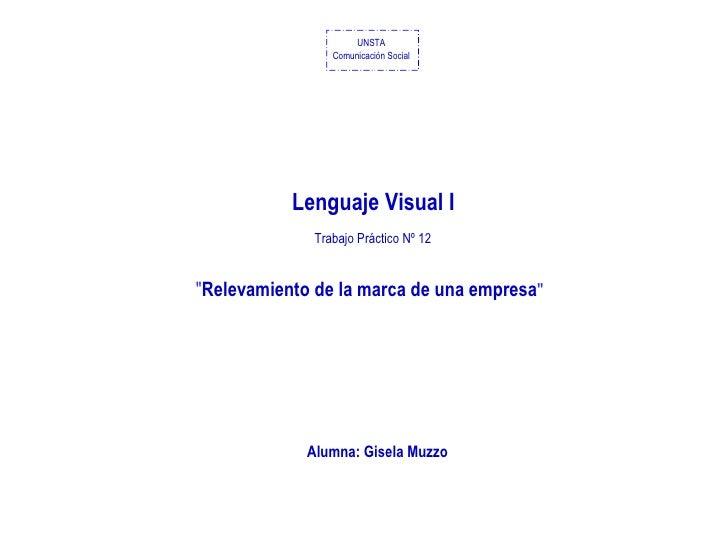 """UNSTA                 Comunicación Social           Lenguaje Visual I              Trabajo Práctico Nº 12""""Relevamiento de ..."""
