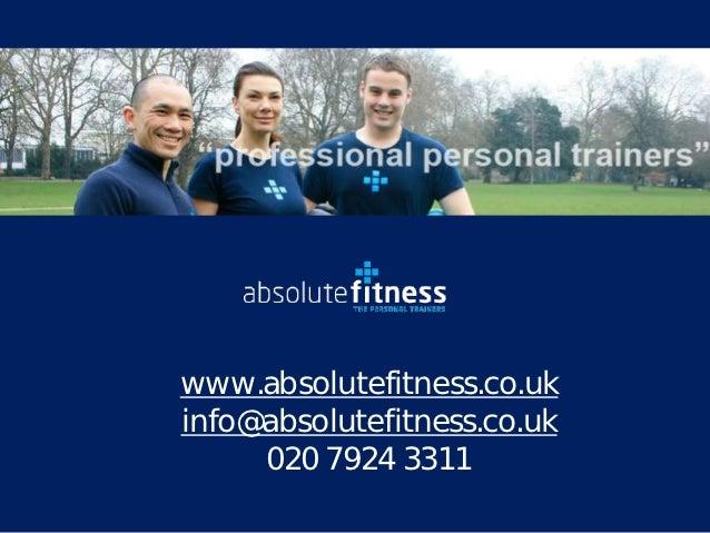 www.absolutefitness.co.ukinfo@absolutefitness.co.uk     020 7924 3311