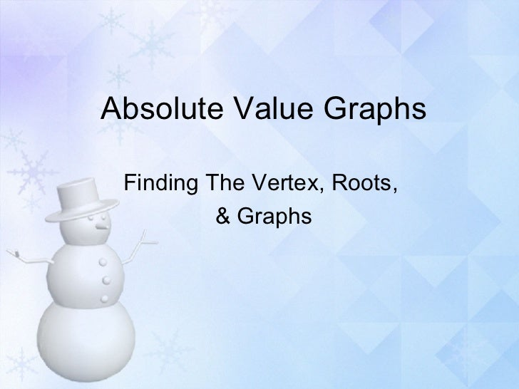 Absolute Value Graphs Finding The Vertex, Roots,  & Graphs