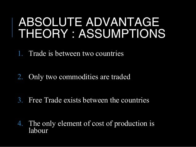 absolute advantage theory and its relevance In order to begin thinking about gains from trade, we need to understand two concepts about productivity and cost the first of these is known as an absolute advantage, and it refers to a country being more productive or efficient in producing a particular good or service.