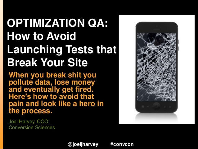 OPTIMIZATION QA: How to Avoid Launching Tests that Break Your Site When you break shit you pollute data, lose money and ev...