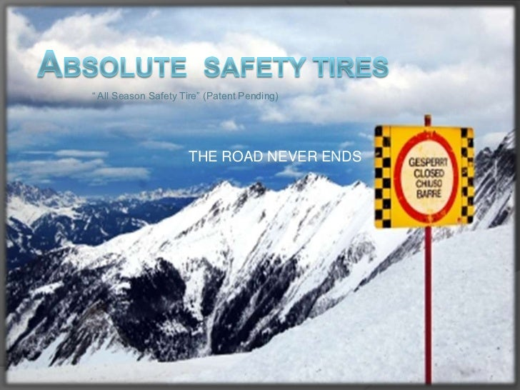 """"""" All Season Safety Tire"""" (Patent Pending)                     THE ROAD NEVER ENDS"""