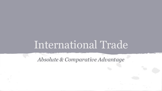 International Trade Absolute & Comparative Advantage