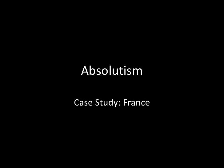 Absolutism<br />Case Study: France<br />