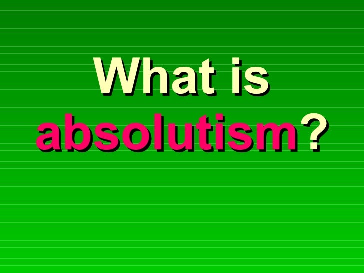 What is  absolutism ?