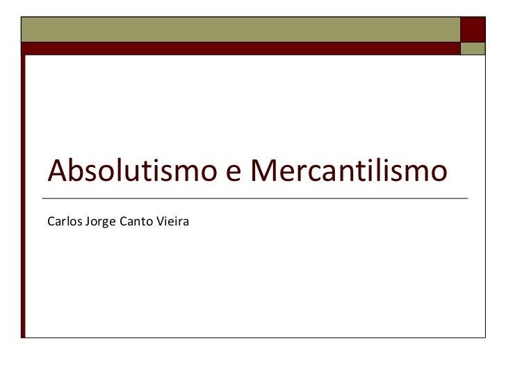 Absolutismo e Mercantilismo Carlos Jorge Canto Vieira