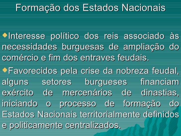 <ul><li>Formação dos Estados Nacionais </li></ul><ul><li>Interesse político dos reis associado às necessidades burguesas d...
