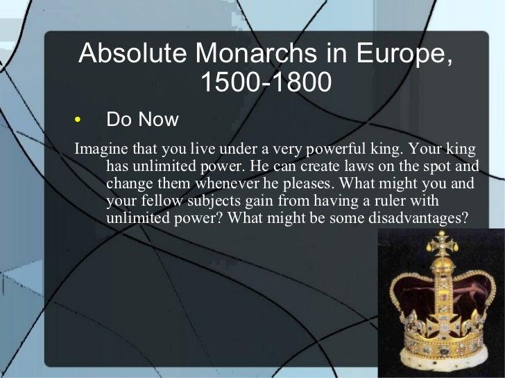 Absolute Monarchs in Europe, 1500-1800 <ul><li>Do Now </li></ul><ul><li>Imagine that you live under a very powerful king. ...