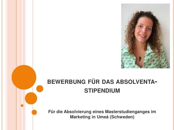 bewerbung für das absolventa-stipendium<br />Für die Absolvierung eines Masterstudienganges im Marketing in Umeå(Schweden)...