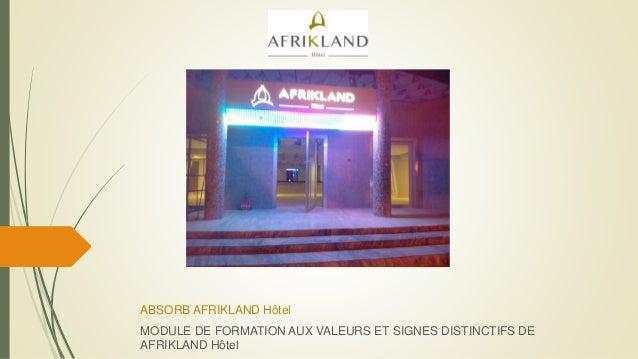 ABSORB AFRIKLAND Hôtel MODULE DE FORMATION AUX VALEURS ET SIGNES DISTINCTIFS DE AFRIKLAND Hôtel