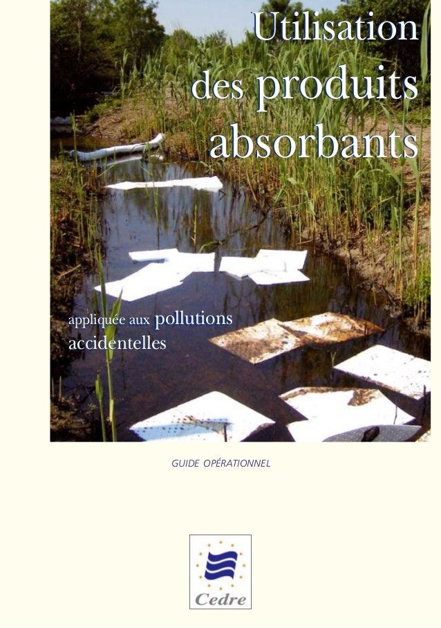 guide opérationnel appliqués aux pollutions accidentelles appliquée aux pollutions accidentelles Utilisation des produits ...