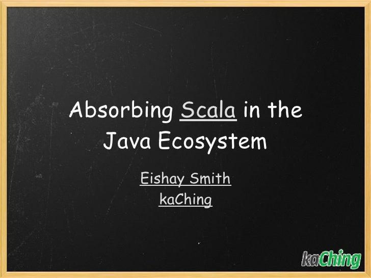 Absorbing Scala Into Java Ecosystem