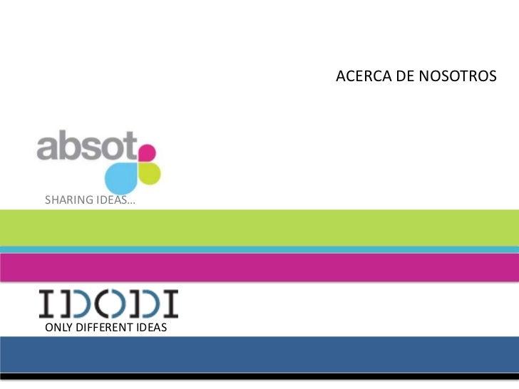 ACERCA DE NOSOTROSSHARING IDEAS…ONLY DIFFERENT IDEAS