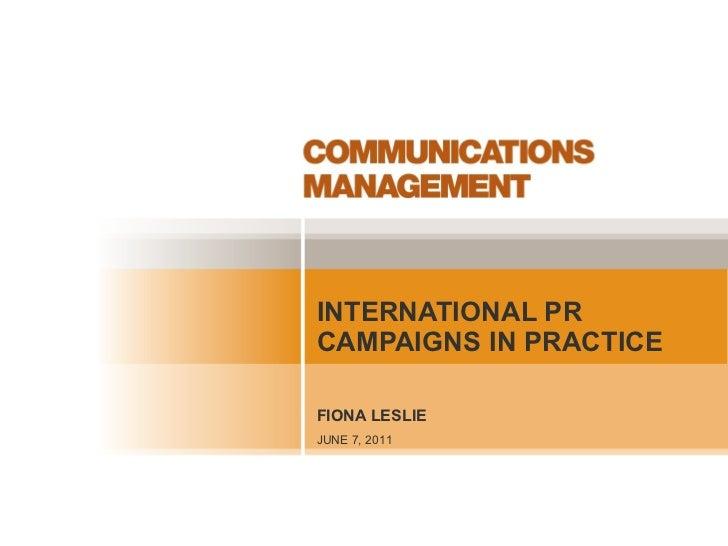 FIONA LESLIE INTERNATIONAL PR CAMPAIGNS IN PRACTICE JUNE 7, 2011
