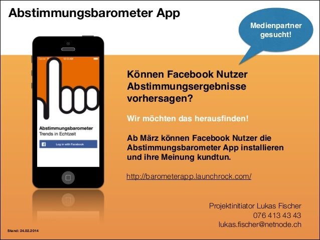 Abstimmungsbarometer App Medienpartner gesucht!  Können Facebook Nutzer Abstimmungsergebnisse vorhersagen?! ! Wir möchten...