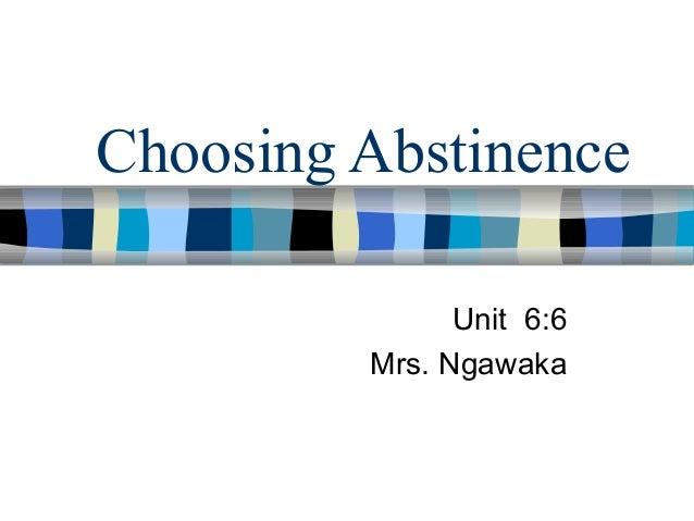 Choosing Abstinence Unit 6:6 Mrs. Ngawaka