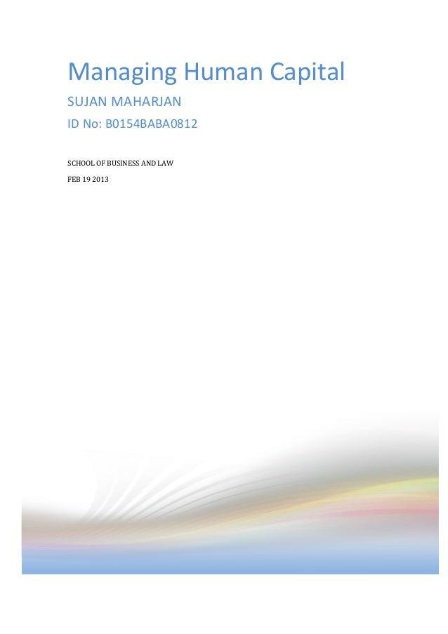 Managing Human Capital SUJAN MAHARJAN ID No: B0154BABA0812 SCHOOL OF BUSINESS AND LAW FEB 19 2013