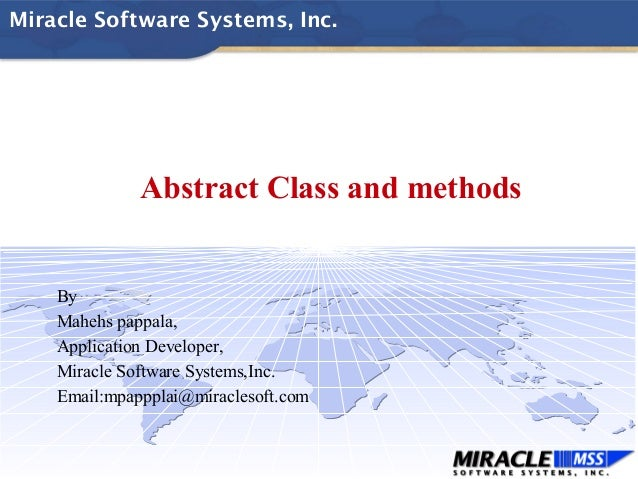 Miracle Software Systems, Inc. Abstract Class and methods By Mahehs pappala, Application Developer, Miracle Software Syste...