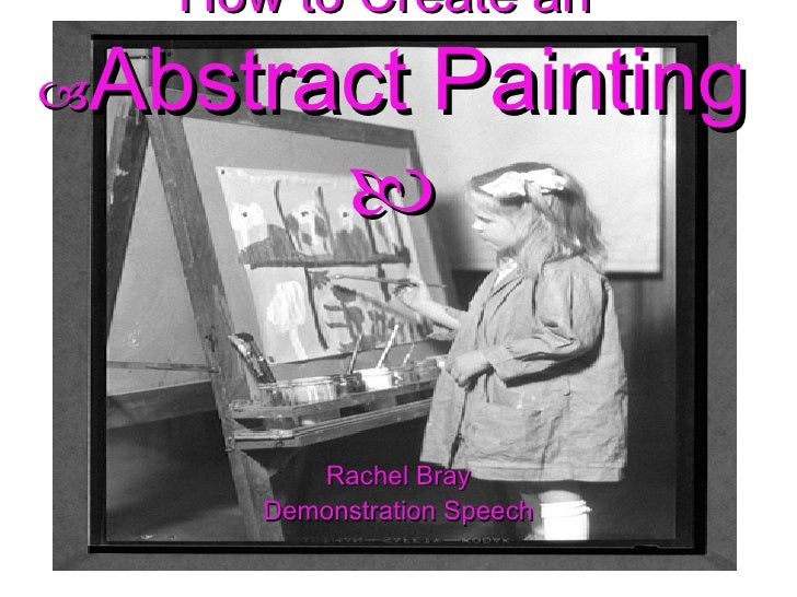 How to Create an   Abstract Painting  Rachel Bray Demonstration Speech
