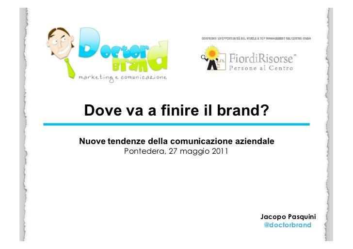 Dove va a finire il brand?Nuove tendenze della comunicazione aziendale          Pontedera, 27 maggio 2011               ...