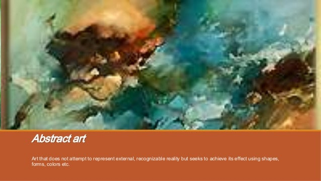Abstract artArt that does not attempt to represent external, recognizable reality but seeks to achieve its effect using sh...