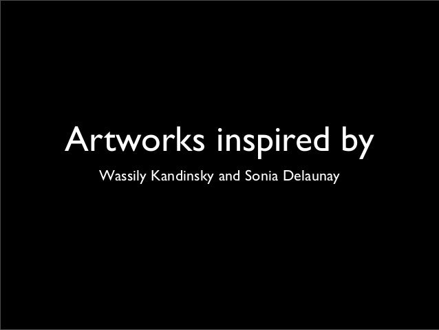 Artworks inspired by Wassily Kandinsky and Sonia Delaunay