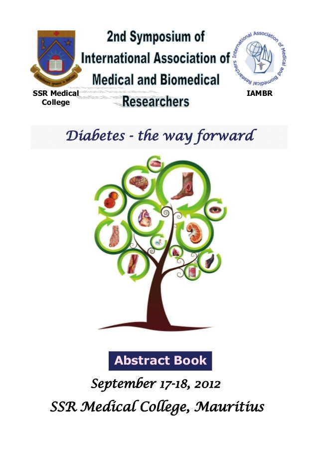 Diabetes - the way forward September 17-18, 2012 Abstract Book SSR Medical College, Mauritius SSR Medical College IAMBR