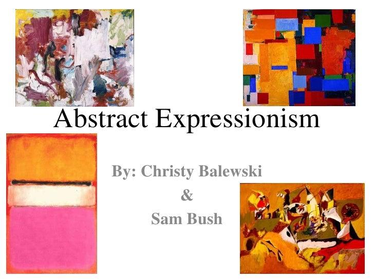 Abstract Expressionism<br />By: Christy Balewski<br />&<br />Sam Bush<br />