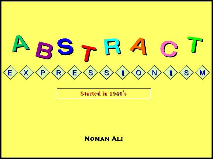 B S R T A A C T E X P R E S S I O N I S M Noman Ali Started in 1940's