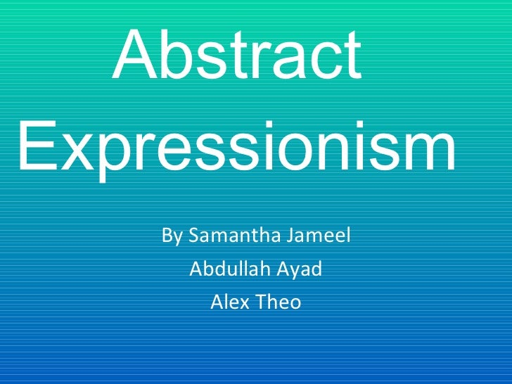 Abstract Expressionism By Samantha Jameel Abdullah Ayad Alex Theo
