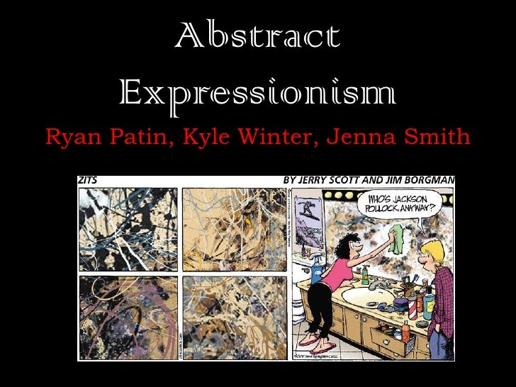 Abstract      ExpressionismRyan Patin, Kyle Winter, Jenna Smith   http://arcamax.com/zits/s-1130389-    355113?src=comicez...
