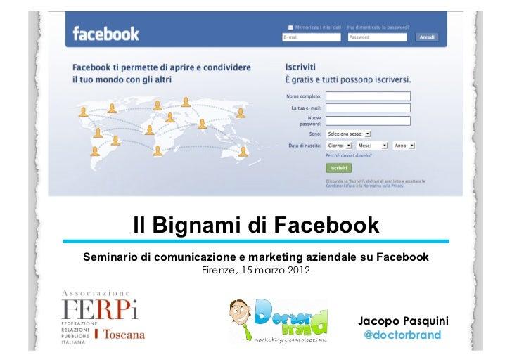 Il Bignami di FacebookSeminario di comunicazione e marketing aziendale su Facebook                    Firenze, 15 marzo 20...
