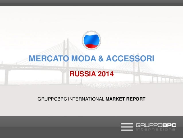 MERCATO MODA & ACCESSORI RUSSIA 2014  GRUPPOBPC INTERNATIONAL MARKET REPORT