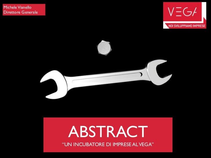"""Michele Vianello Direttore Generale                            ABSTRACT                      """"UN INCUBATORE DI IMPRESE AL ..."""