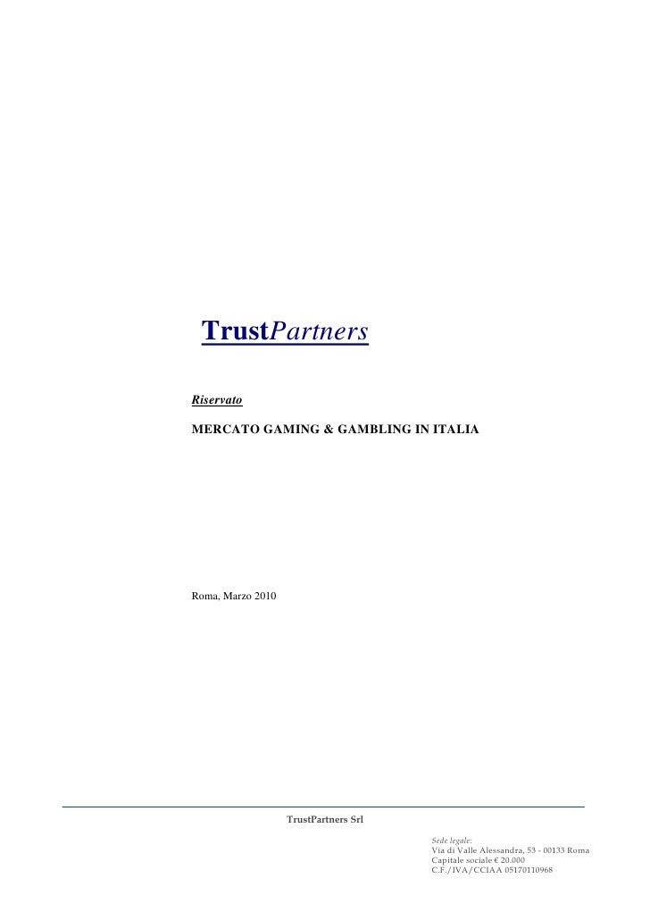 TrustPartners  Riservato  MERCATO GAMING & GAMBLING IN ITALIA     Roma, Marzo 2010                        TrustPartners Sr...