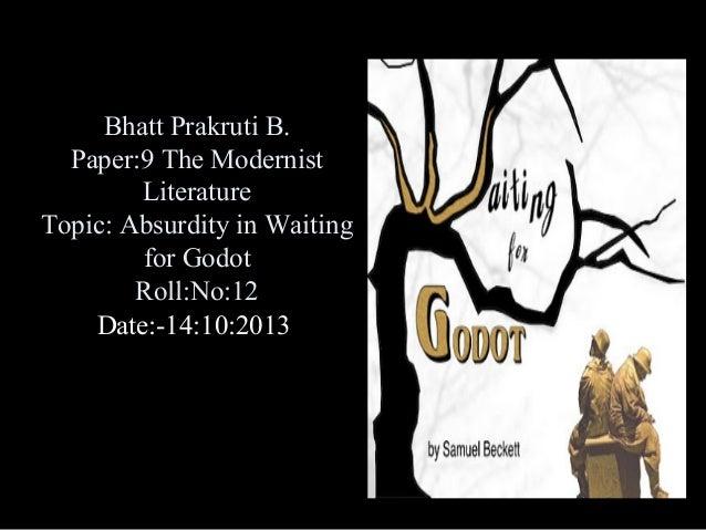 Bhatt Prakruti B. Paper:9 The Modernist Literature Topic: Absurdity in Waiting for Godot Roll:No:12 Date:-14:10:2013
