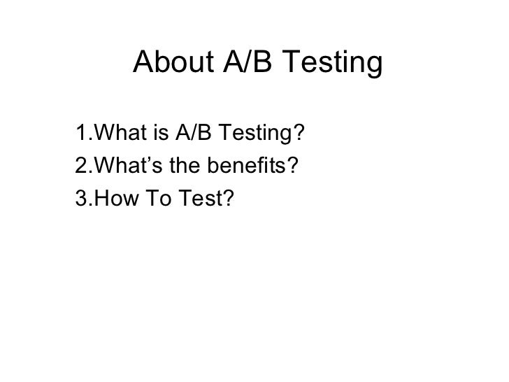 About A/B Testing1.What is A/B Testing?2.What's the benefits?3.How To Test?